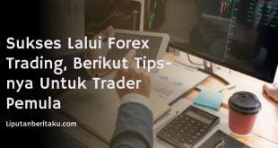 Sukses Lalui Forex Trading, Berikut Tips-nya Untuk Trader Pemula